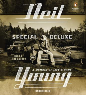 Download Special Deluxe: A Memoir of Life & Cars by Neil Young