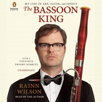 Bassoon King: My Life in Art, Faith, and Idiocy, Rainn Wilson
