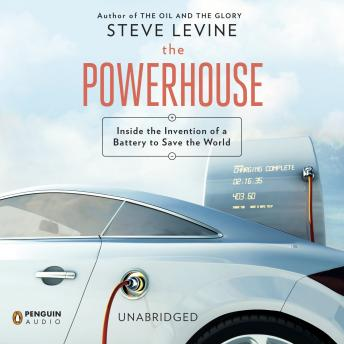 Powerhouse: Inside the Invention of a Battery to Save the World, Steve LeVine