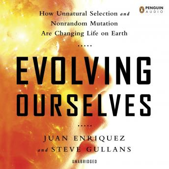 Evolving Ourselves: How Unnatural Selection and Nonrandom Mutation are Changing Life on Earth, Audio book by Juan Enriquez, Steve Gullans