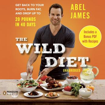 Wild Diet: Get Back to Your Roots, Burn Fat, and Drop Up to 20 Pounds in 40 Days, Abel James
