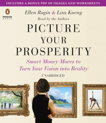 Picture Your Prosperity: Smart Money Moves to Turn Your Vision into Reality, Lisa Kueng, Ellen Rogin