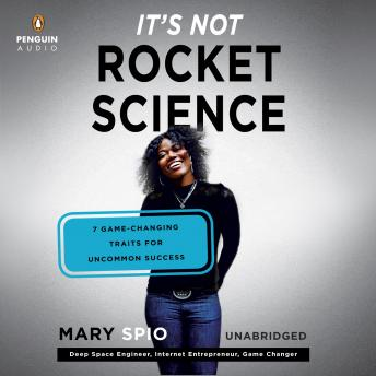 It's Not Rocket Science: 7 Game-Changing Traits for Uncommon Success, Mary Spio