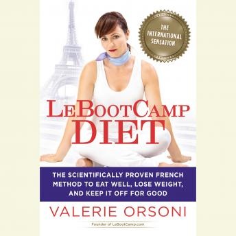 LeBootcamp Diet: The Scientifically-Proven French Method to Eat Well, Lose Weight, and Keep it Off For Good, Valerie Orsoni