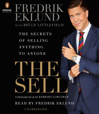 Sell: The Secrets of Selling Anything to Anyone, Fredrik Eklund, Bruce Littlefield