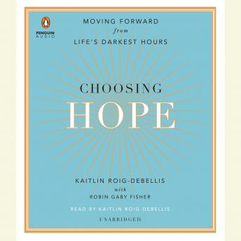 Choosing Hope: Moving Forward from Life's Darkest Hours, Audio book by Robin Gaby Fisher, Kaitlin Roig-DeBellis