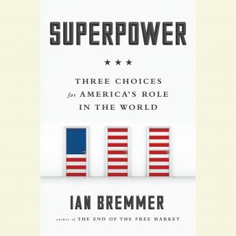 Superpower: Three Choices for America's Role in the World, Ian Bremmer