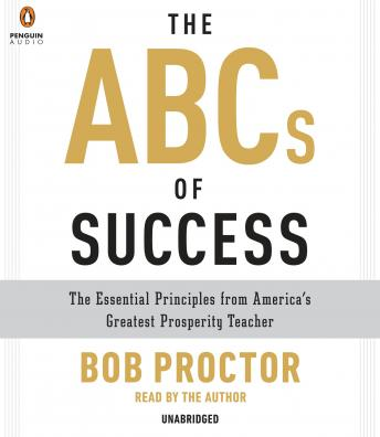 ABCs of Success: The Essential Principles from America's Greatest Prosperity Teacher, Bob Proctor