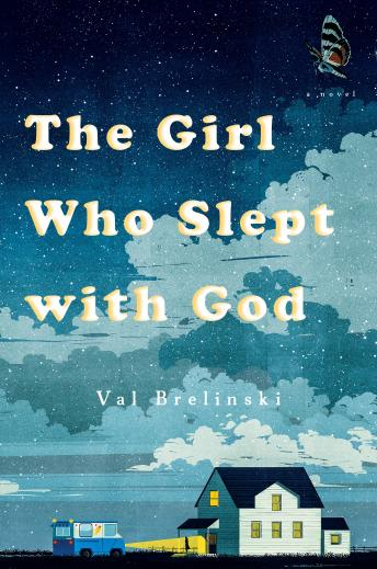 Girl Who Slept with God: A Novel, Val Brelinski