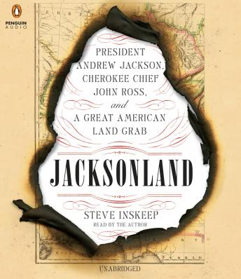 Jacksonland: President Andrew Jackson, Cherokee Chief John Ross, and a Great American Land Gr ab, Steve Inskeep