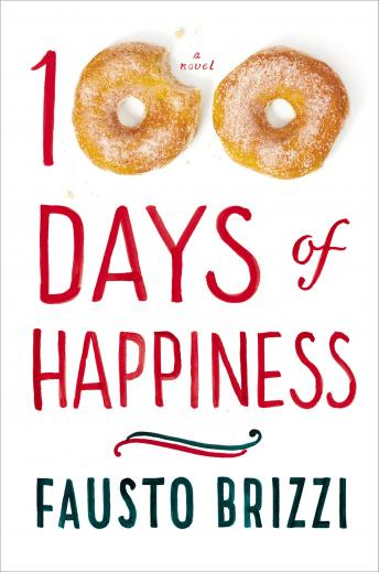 100 Days of Happiness: A Novel, Fausto Brizzi