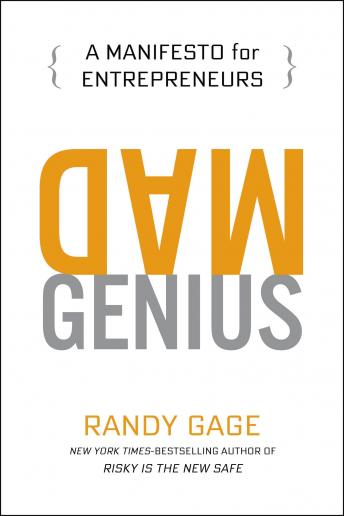 Mad Genius: A Manifesto for Entrepreneurs, Randy Gage