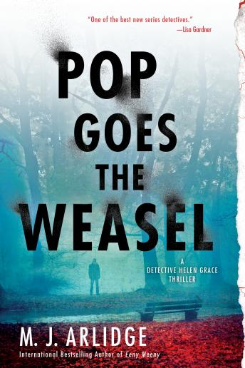 Pop Goes the Weasel: A Detective Helen Grace Thriller, M. J. Arlidge