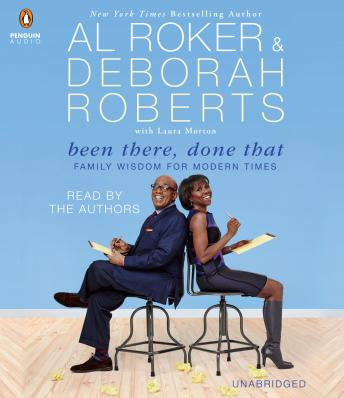 Been There, Done That: Family Wisdom For Modern Times, Deborah Roberts, Laura Morton, Al Roker