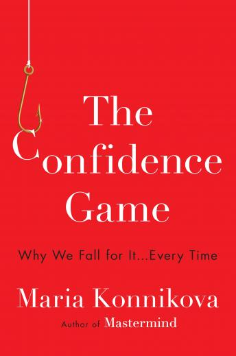 Confidence Game: Why We Fall for It . . . Every Time, Maria Konnikova