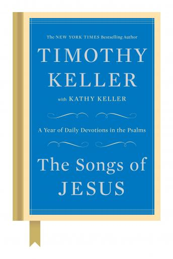 Songs of Jesus: A Year of Daily Devotions in the Psalms, Kathy Keller, Timothy Keller