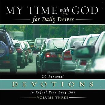 My Time with God for Daily Drives Audio Devotional: Vol. 3: 20 Personal Devotions to Refuel Your Busy Day, Thomas Nelson