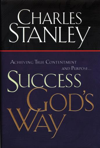 Success God's Way: Achieving True Contentment and Purpose, Charles Stanley