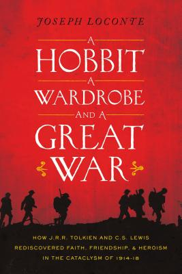 Download Hobbit, a Wardrobe, and a Great War: How J.R.R. Tolkien and C.S. Lewis Rediscovered Faith, Friendship, and Heroism in the Cataclysm of 1914-1918 by Joseph Loconte