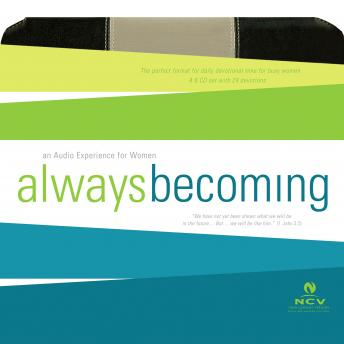 Always Becoming Audio Devotional - New Century Version, NCV: An Audio Experience for Women
