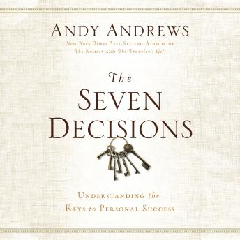 Seven Decision: Understanding the Keys to Personal Success, Andy Andrews
