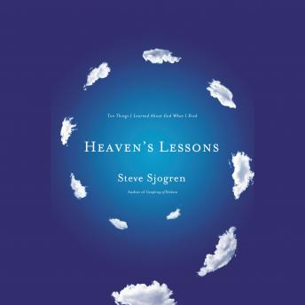 Heaven's Lessons: Ten Things I Learned About God When I Died, Steve Sjogren