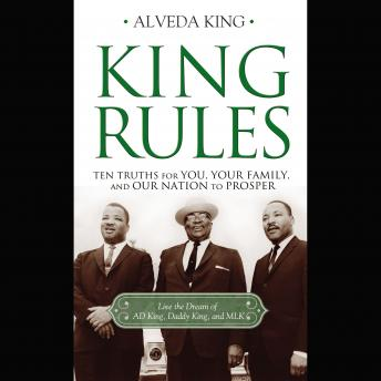 King Rules: Ten Truths for You, Your Family, and Our Nation to Prosper, Alveda King
