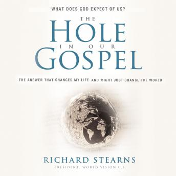 Hole In Our Gospel, Special Edition: What Does God Expect of Us? The Answer That Changed My Life and Might Just Change the World, Richard Stearns
