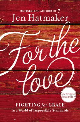 For the Love: Fighting for Grace in a World of Impossible Standards, Jen Hatmaker