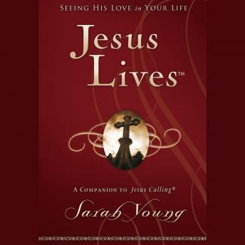Jesus Lives: Seeing His Love in Your Life, Sarah Young