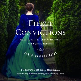 Fierce Convictions:  The Extraordinary Life of Hannah MorePoet, Reformer, Abolitionist, Karen Prior