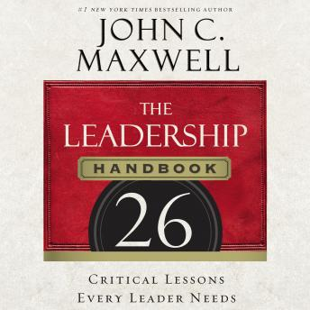 Leadership Handbook: 26 Critical Lessons Every Leader Needs, John C. Maxwell