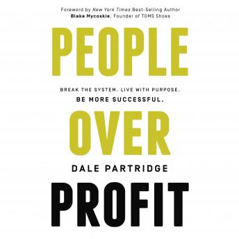 People Over Profit: Break the System, Live with Purpose, Be More Successful, Dale Partridge