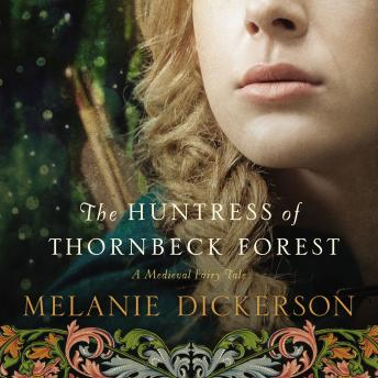 Huntress of Thornbeck Forest, Melanie Dickerson