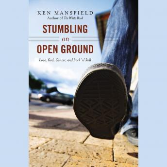 Stumbling on Open Ground: Love, God, Cancer, and Rock 'n' Roll, Ken Mansfield