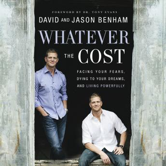 Whatever the Cost: Facing Your Fears, Dying to Your Dreams, and Living Powerfully, Jason Benham, David Benham