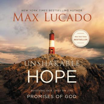 Unshakable Hope: Building Our Lives on the Promises of God, Max Lucado
