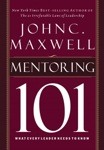 Mentoring 101: What Every Leader Needs to Know, John C. Maxwell