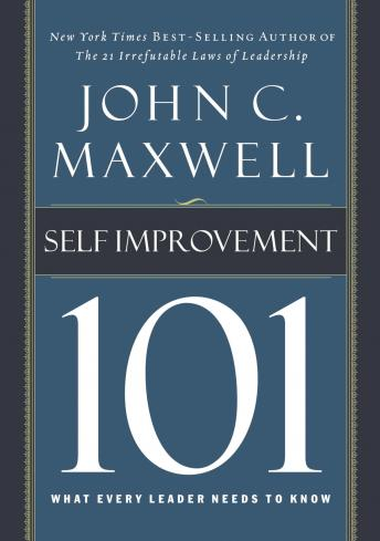 Self-Improvement 101: What Every Leader Needs to Know, Sean Runnette, John C. Maxwell