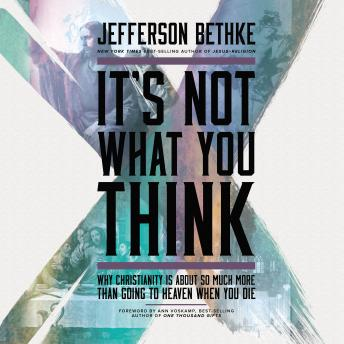 It's Not What You Think: Why Christianity Is About So Much More Than Going to Heaven When You Die, Jefferson Bethke