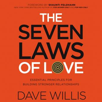 Seven Laws of Love: Essential Principles for Building Stronger Relationships, Dave Willis