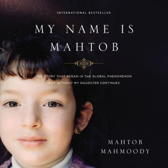 My Name is Mahtob: The Story that Began in the Global Phenomenon Not Without My Daughter Continues, Mahtob Mahmoody