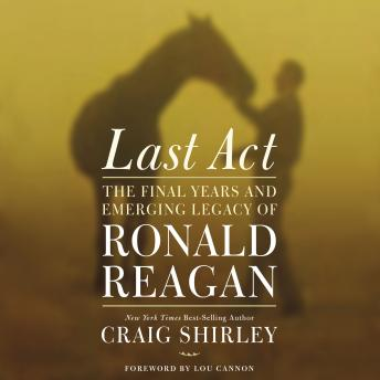 Last Act: The Final Years and Emerging Legacy of Ronald Reagan sample.