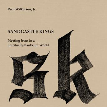 Sandcastle Kings: Meeting Jesus in a Spiritually Bankrupt World, Rich Wilkerson