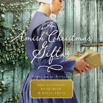 Download Amish Christmas Gift: Three Amish Novellas by Amy Clipston, Ruth Reid, Kelly Irvin