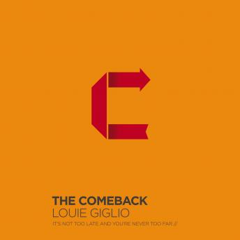 Comeback: It's Not Too Late and You're Never Too Far, Louie Giglio