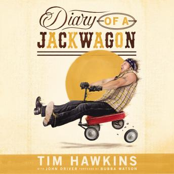 Diary of a Jackwagon, Tim Hawkins, John Driver