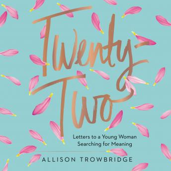 Twenty-Two: Letters to a Young Woman Searching for Meaning, Allison Trowbridge