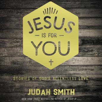 Jesus Is For You: Stories of God's Relentless Love, Judah Smith