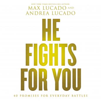 He Fights for You: Promises for Everyday Battles, Ben Holland, Max Lucado